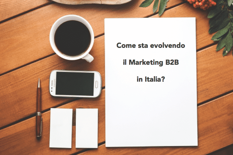 Come sta evolvendo il marketing B2B in Italia?
