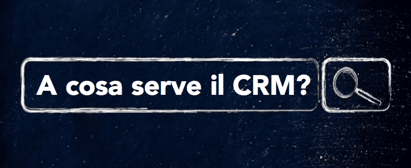 A cosa serve il CRM?