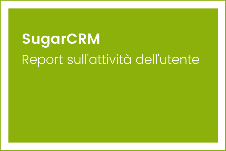 SugarCRM - Report sull'attività dell'utente